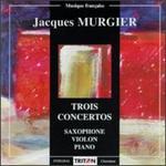 Murgier: Trois Concertos - Annie Jodry (violin); Daniel Gauthier (sax); Hasmig Surmelian (piano); Stuttgart Youth Chamber Orchestra