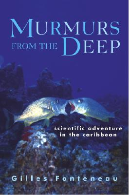 Murmurs from the Deep: Scientific Adventure in the Caribbean - Fonteneau, Gilles, and Holoch, George, Professor (Translated by)