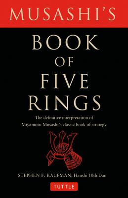 Musashi's Book of Five Rings: The Definitive Interpretation of Miyamoto Musashi's Classic Book of Strategy - Musashi, Miyamoto, and Kaufman, Stephen F