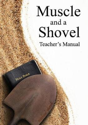 Muscle and a Shovel Bible Class Teacher's Manual - Shank, Michael, and Bryant, Christa (Editor)