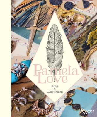 Muses and Manifestations: Pamela Love Jewelry - Love, Pamela, and Siegel, Ray (Foreword by)