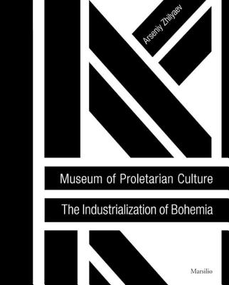 Museum of Proletarian Culture: The Industrialization of Bohemia - Zhilyaev, Arseniy
