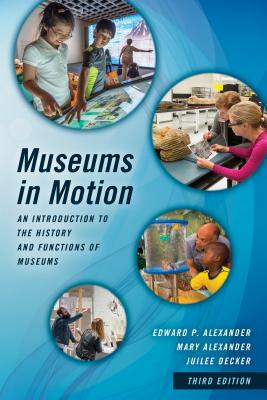 Museums in Motion: An Introduction to the History and Functions of Museums - Alexander, Edward P