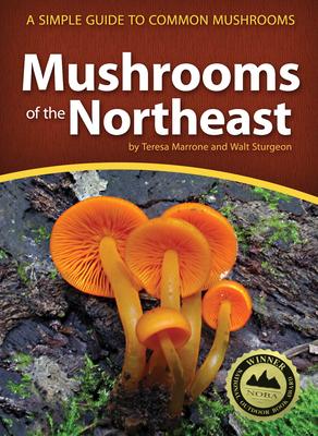 Mushrooms of the Northeast: A Simple Guide to Common Mushrooms - Marrone, Teresa, and Sturgeon, Walt