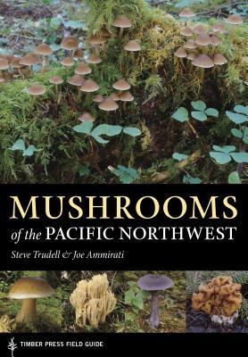 Mushrooms of the Pacific Northwest - Ammirati, Joe, and Trudell, Steve