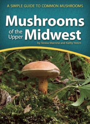 Mushrooms of the Upper Midwest: A Simple Guide to Common Mushrooms - Marrone, Teresa, and Yerich, Kathy