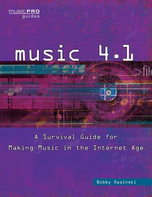 Music 4.1: A Survival Guide for Making Music in the Internet Age - Owsinski, Bobby