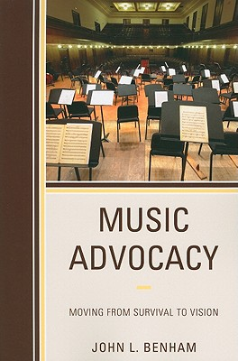 Music Advocacy: Moving from Survival to Vision - Benham, John L