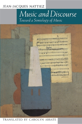 Music and Discourse: Toward a Semiology of Music - Nattiez, Jean-Jacques, and Abbate, Carolyn (Translated by)