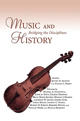 Music and History: Bridging the Disciplines - Jackson, Jeffrey H (Editor)