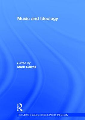 Music and Ideology - Carroll, Mark, Dr. (Editor)