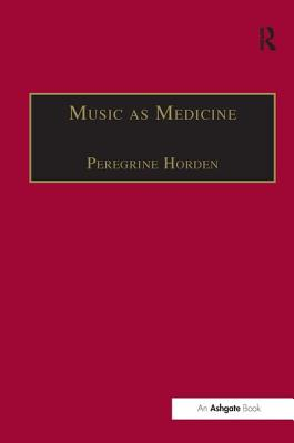Music as Medicine: The History of Music Therapy Since Antiquity - Hordon, Peregrine (Editor)