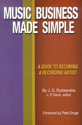 Music Business Made Simple: A Guide to Becoming a Recording Artist - Rudsenske, J Scott, and Denk, James P (Editor)