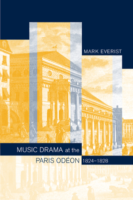 Music Drama at the Paris Odeon, 1824-1828 - Everist, Mark