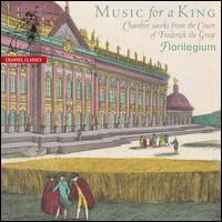 Music for a King: Chamber Works from the Court of Frederick the Great - Ashley Solomon (baroque flute); Bojan Cicic (baroque violin); Florilegium; Jennifer Morsches (cello);...