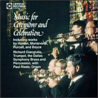 Music for Ceremony and Celebration - Bert Truax (trumpet); David Battey (horn); David Bilger (trumpet); Douglas Howard (tympani [timpani]); Gary Wurtz (trumpet);...