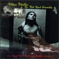 Music for the Native Americans - Robbie Robertson & the Red Road Ensemble