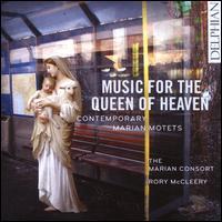 Music for the Queen of Heaven: Contemporary Marian Motets - Alex Chance (alto); Cecilia Osmond (soprano); Charlotte Ashley (soprano); Guy Cutting (tenor); Hannah Cooke (alto);...