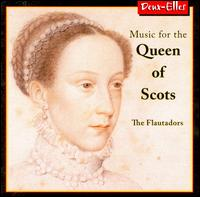 Music for the Queen of Scots - Catherine Fleming (recorder); Celia Ireland (recorder); Corrina Silvester (percussion); Ian Wilson (recorder);...