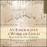 Music from the Dow Partbooks: An Emerald in a Work of Gold - Emma Walshe (soprano); Gwendolen Martin (soprano); Ibi Aziz (bass viol); John Bryan (viol); Marian Consort;...