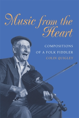 Music from the Heart: Compositions of a Folk Fiddler - Quigley, Colin