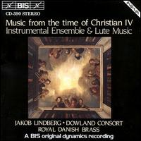 Music from the time of Christian IV: Instrumental Ensemble & Lute Music - Dowland Consort; Jakob Lindberg (lute); Jakob Lindberg (conductor)