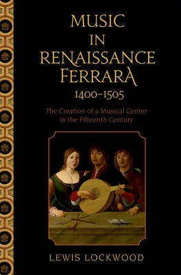 Music in Renaissance Ferrara 1400-1505: The Creation of a Musical Center in the Fifteenth Century - Lockwood, Lewis