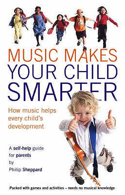 Music Makes Your Child Smarter. - Sheppard, Philip