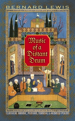 Music of a Distant Drum: Classical Arabic, Persian, Turkish, and Hebrew Poems - Lewis, Bernard (Translated by)