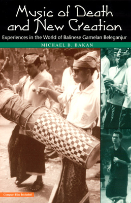 Music of Death and New Creation: Experiences in the World of Balinese Gamelan Beleganjur - Bakan, Michael B