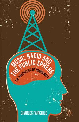 Music, Radio and the Public Sphere: The Aesthetics of Democracy - Fairchild, Charles