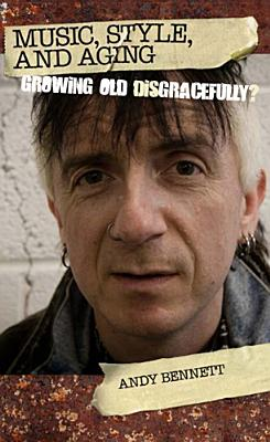 Music, Style, and Aging: Growing Old Disgracefully? - Bennett, Andy, Mr.