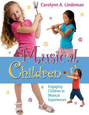 Musical Children: Engaging Children in Musical Experiences - Lindeman, Carolynn