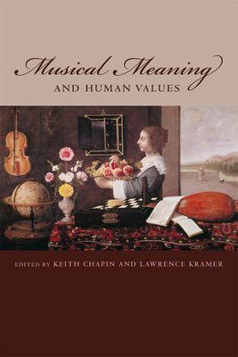 Musical Meaning and Human Values - Chapin, Keith (Editor), and Kramer, Lawrence (Editor)