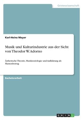 Musik Und Kulturindustrie Aus Der Sicht Von Theodor W. Adorno - Mayer, Karl-Heinz