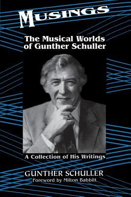 Musings: The Musical Worlds of Gunther Schuller - Schuller, Gunther, and Babbitt, Milton (Foreword by)