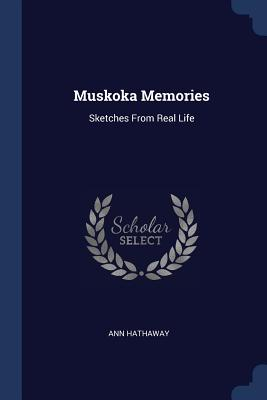 Muskoka Memories: Sketches from Real Life - Hathaway, Ann