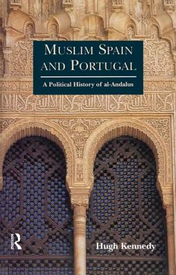 Muslim Spain and Portugal: A Political History of al-Andalus - Kennedy, Hugh