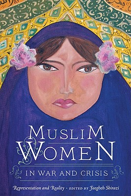 Muslim Women in War and Crisis: Representation and Reality -