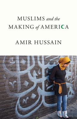 Muslims and the Making of America - Hussain, Amir