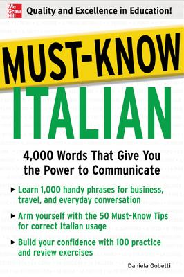 Must-Know Italian: 4,000 Words That Give You the Power to Communicate - Gobetti, Daniela, PH.D.