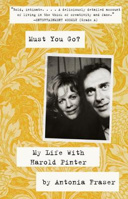 Must You Go?: My Life with Harold Pinter - Fraser, Antonia, Lady