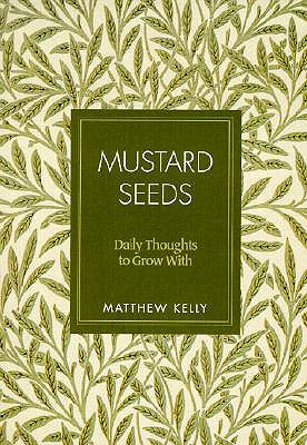 Mustard Seeds: Daily Thoughts to Grow with - Kelly, Matthew
