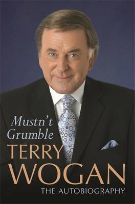 Mustn't Grumble - Wogan, Terry, Sir, OBE