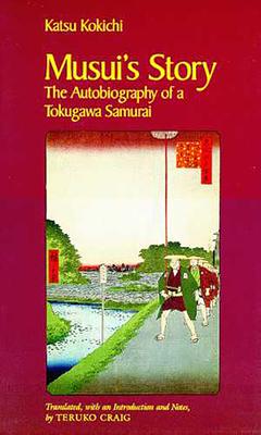 Musui's Story: The Autobiography of a Tokugawa Samurai - Katsu, Kokichi, and Kokichi, Katsu, and Craig, Teruko (Translated by)