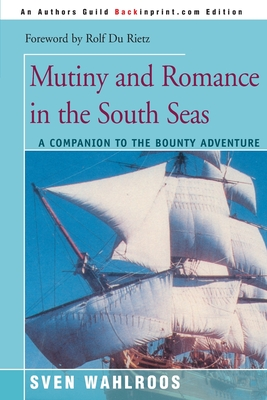 Mutiny and Romance in the South Seas: A Companion to the Bounty Adventure - Wahlroos, Sven, Ph.D., and Du Rietz, Rolf (Foreword by)