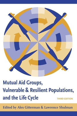 Mutual Aid Groups, Vulnerable and Resilient Populations, and the Life Cycle - Gitterman, Alex, Edd (Editor), and Schulman, Lawrence (Editor)