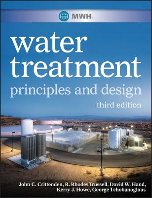 Mwh's Water Treatment: Principles and Design - Crittenden, John C, and Trussell, R Rhodes, and Hand, David W