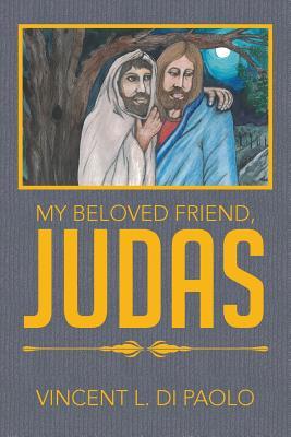 My Beloved Friend, Judas - Di Paolo, Vincent L