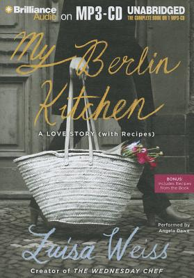My Berlin Kitchen: A Love Story (with Recipes) - Weiss, Luisa